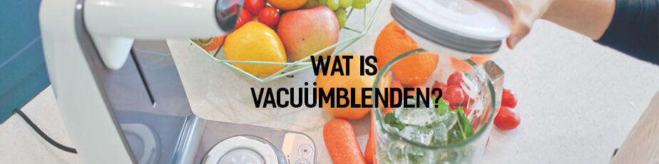 Wat is vacuümblenden?